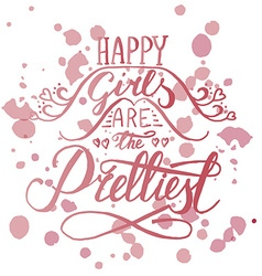 Romantic quote happy girls are the prettiest vector