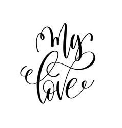 My love black and white hand lettering inscription vector