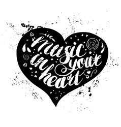 Hand-drawn lettering music in your heart vector