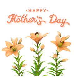 Mothers day greeting card with orange lilies vector