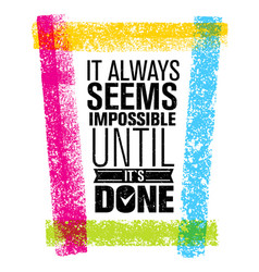 it always seems impossible until it is done vector image