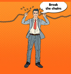 Pop art strong businessman breaks the chains vector