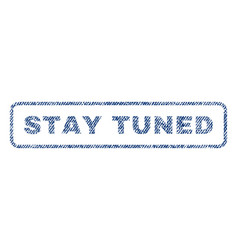 Stay tuned textile stamp vector