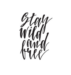 Stay wild and free hand drawn lettering quote vector