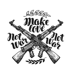 Make love not war label crossed assault riffle vector