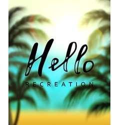 Calligraphy inscription hello recreation vector