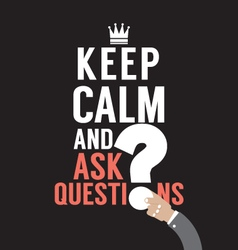Keep Calm And Ask Question vector image vector image