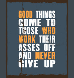 inspiring motivation quote with text good things vector image
