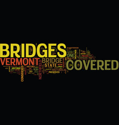The covered bridges of vermont text background vector