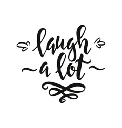 Laugh a lot conceptual handwritten phrase t shirt vector
