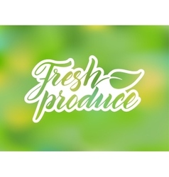 Hand drawn fresh produce lettering against blurred vector