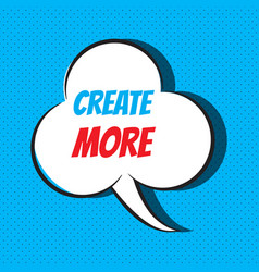 Comic speech bubble with phrase create more vector