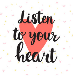 Listen to your heart inspirational quote hand vector
