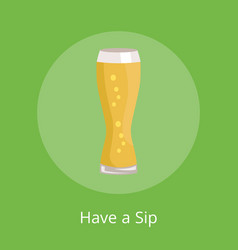Have a sip text under weizen glass of beer icon vector