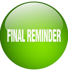 Final reminder green round gel isolated push vector