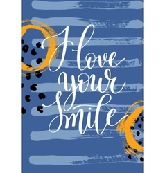 I love your smile hand written lettering quote on vector