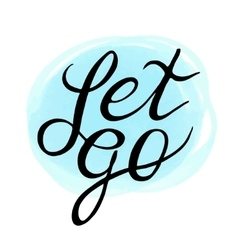 Inspirational and encouraging quote - let go on vector