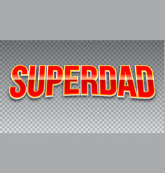 Super dad red shiny text on horizontal vector