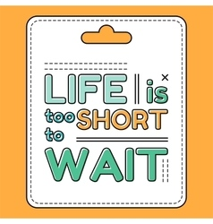 Life is too short to wait inspirational and vector