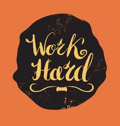 Job motivation lettering work hard vector