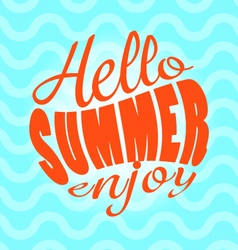 Hello summer enjoy text lettering and calligraphy vector
