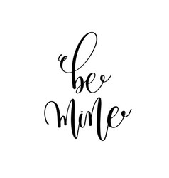 be mine black and white hand lettering inscription vector image