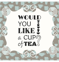 Decorative phrase would you like a cup of tea vector image vector image