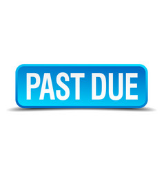 Past due blue 3d realistic square isolated button vector