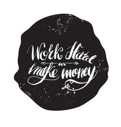 Job motivation lettering work hard - make money vector