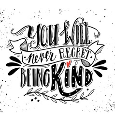 You will never regret being kind Quote vector image vector image