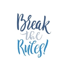 Break the rules keep going hand drawn calligraphy vector