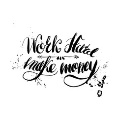 Job motivation lettering work hard - make money vector