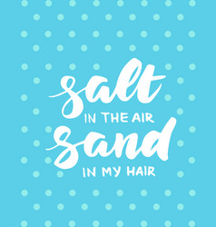 Salt in the air sand in my hair summer card vector