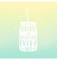 Drink a smoothie everyday mason jar with hand vector