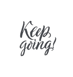 Keep Going Hand Drawn Calligraphy on White vector image vector image