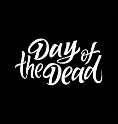 day of the dead - drawn brush lettering vector image vector image
