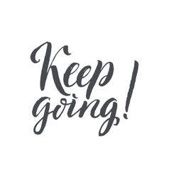 Keep going hand drawn calligraphy on white vector