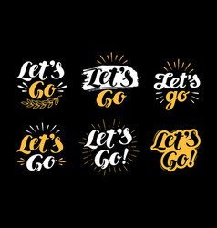 Let s go lettering hand drawn calligraphy phrase vector