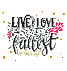 Live and love to the fullest Quote vector image vector image