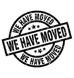 we have moved round grunge black stamp vector image vector image