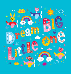 Dream big little one vector