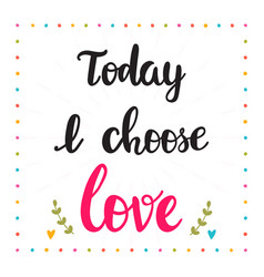 Today i choose love hand drawn motivational vector