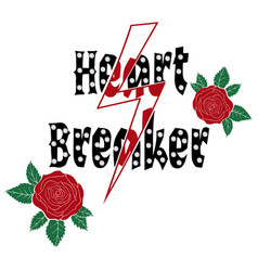 Fashion roses with type slogan heart breaker vector