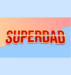 super dad badge on colored background vector image