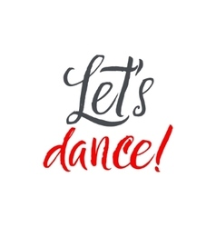 Lets Dance Hand drawn inspirational quote Modern vector image vector image