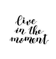 Live in the moment brush lettering vector
