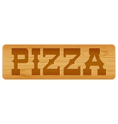 Nameplate of wood for menu with word pizza vector