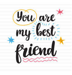 You are my best friend hand drawn motivational vector