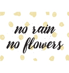 No rain no flowers inscription greeting card with vector