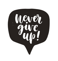 Never give up motivational hand written lettering vector